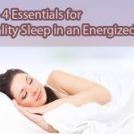 Top 4  Essentials for Quality Sleep in an Energized Life